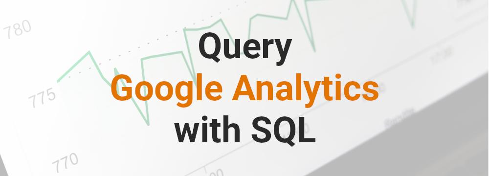 Query Google Analytics using SQL