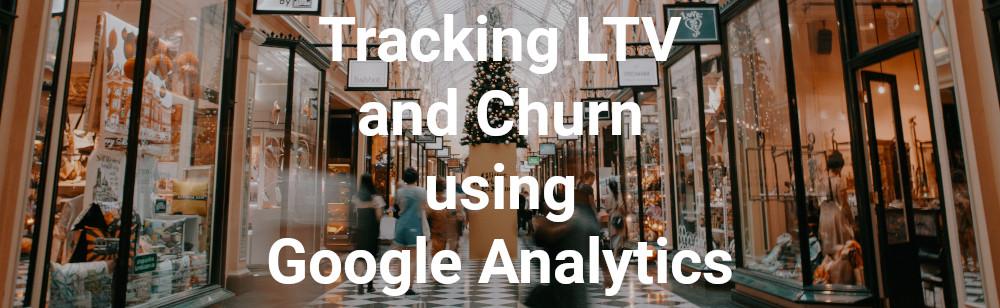tracking LTV and churn using Google Analytics